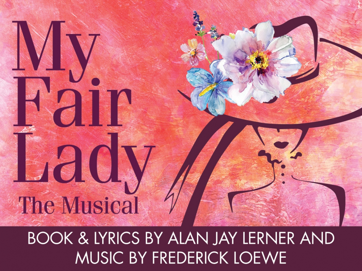 My Fair Lady Musical March 1-April 2, 2017